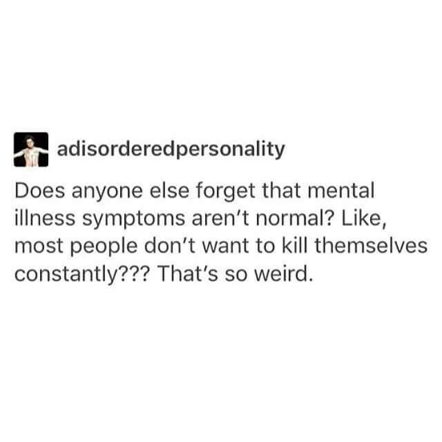 I swear to god I do such weird shit because of my ocd. And then sometimes my friends look at me weird and then I realise that it's not normal to do all those things
