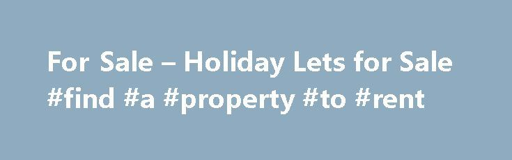 For Sale – Holiday Lets for Sale #find #a #property #to #rent http://remmont.com/for-sale-holiday-lets-for-sale-find-a-property-to-rent/  #houses for let # Pullastone, Kingsthorne, South Herefordshire Holiday Homes for sale Holidayletsforsale.com offers a low cost, highly focused method of advertising holiday homes for sale or other holiday businesses for sale. Reaching a national and international market enabling you to reach the widest audience. We provide a highly useful information…