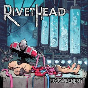 Rivethead – Fix Our Enemy (2017)