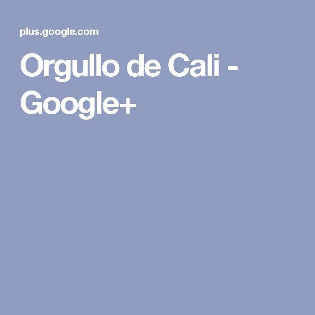 Orgullo de Cali - Google+