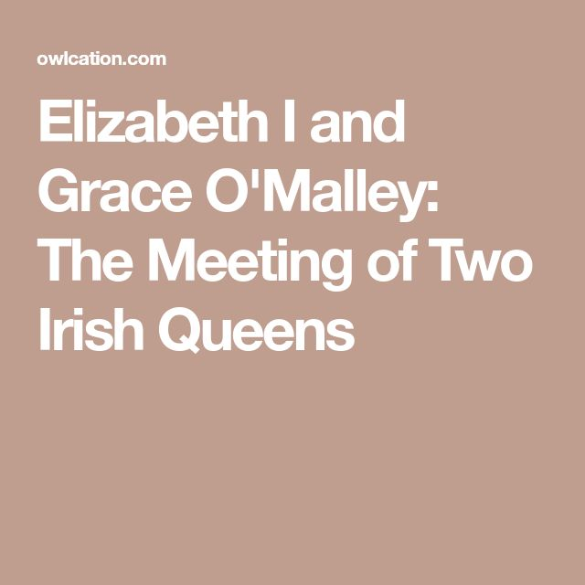 Elizabeth I and Grace O'Malley: The Meeting of Two Irish Queens