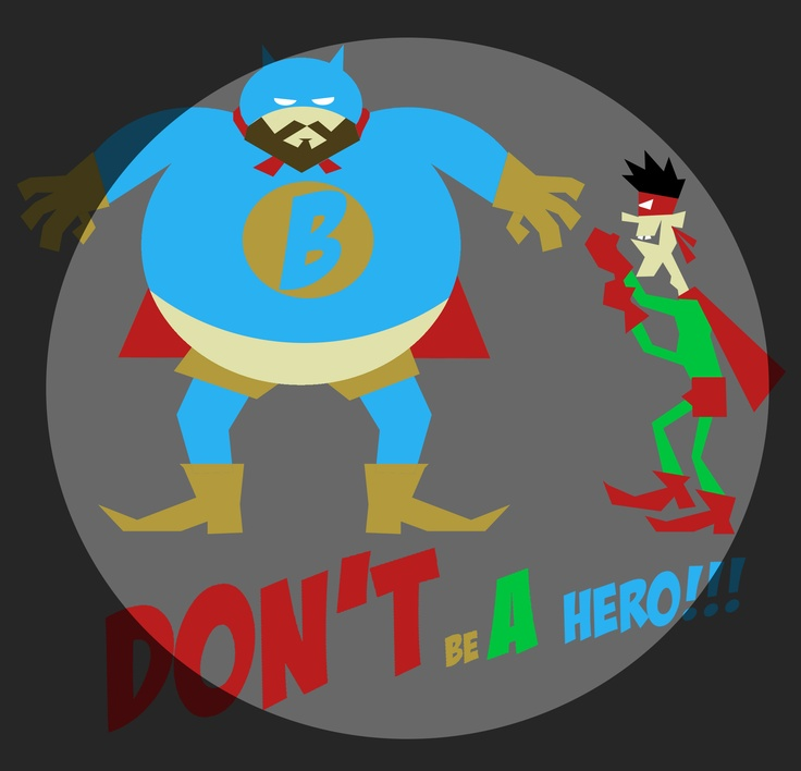 don't be a hero