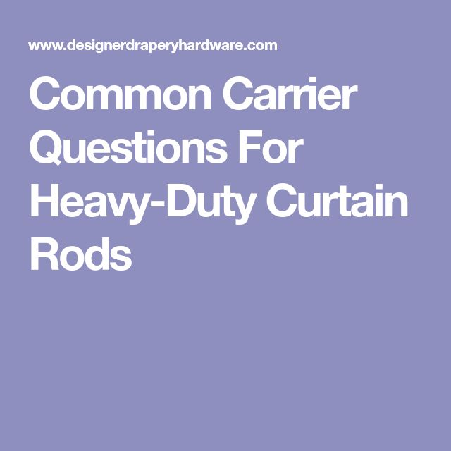 Common Carrier Questions For Heavy-Duty Curtain Rods