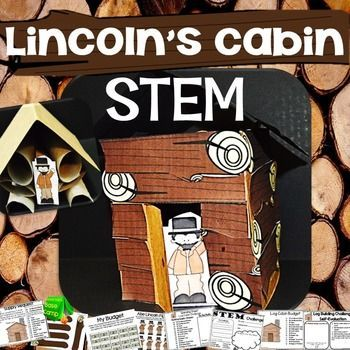 Abraham Lincoln - President's Day STEM - In this STEM challenge your students will learn some facts about Abraham Lincoln and will complete the challenge of building a one room log cabin similar to his childhood home.  Students must stick to a budget and use the available supplies.