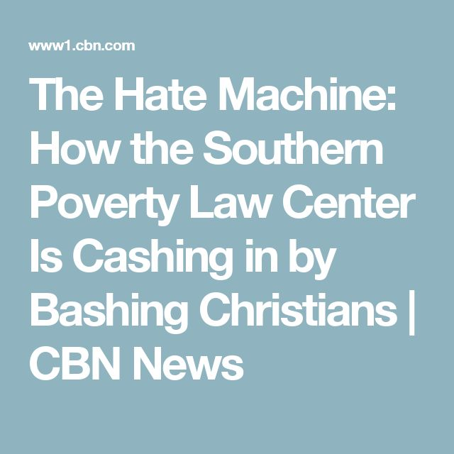 The Hate Machine: How the Southern Poverty Law Center Is Cashing in by Bashing Christians   CBN News
