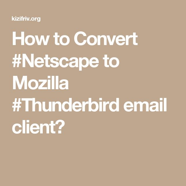 How to Convert #Netscape to Mozilla #Thunderbird email client?
