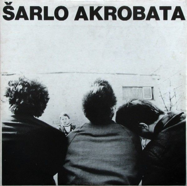 Šarlo Akrobata - Bistriji ili gluplji čovek biva kad... (1981) Pokretač new wave-a na ovim prostorima početkom osamdestih izdaje svoj jedini album koji je takodje jedan od najboljih albuma Jugoslovenskog roka.