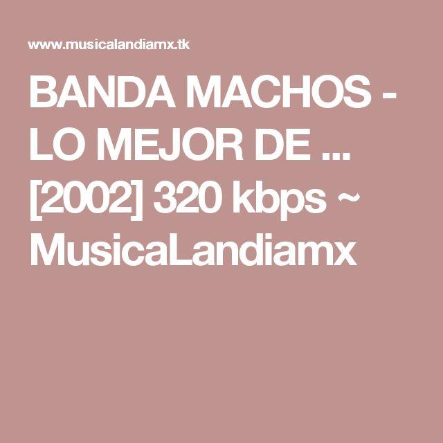 BANDA MACHOS - LO MEJOR DE ... [2002] 320 kbps ~ MusicaLandiamx
