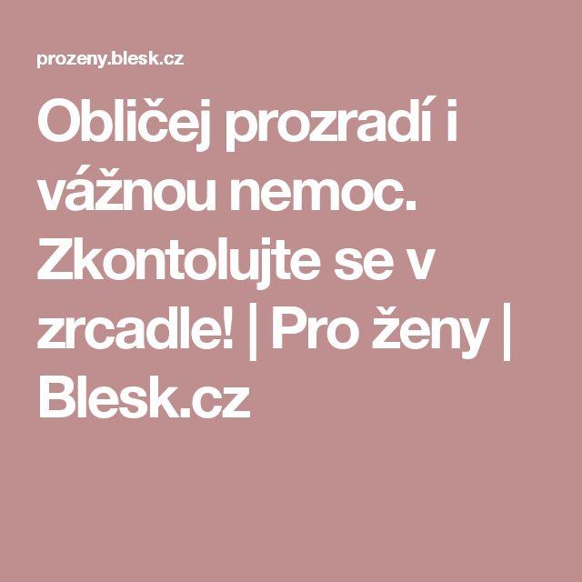 Obličej prozradí i vážnou nemoc. Zkontolujte se v zrcadle!   Pro ženy   Blesk.cz