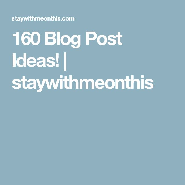 160 Blog Post Ideas! | staywithmeonthis