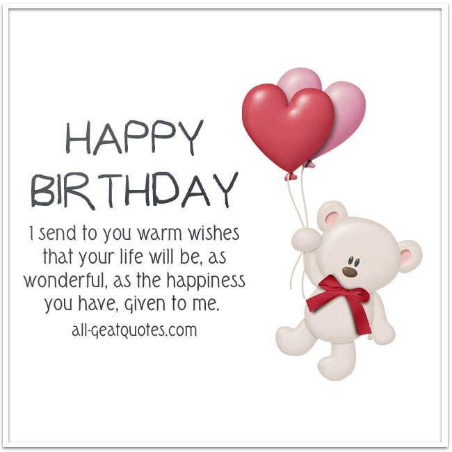Happy Birthday I Send To You Warm Wishes That Your Life Will Be