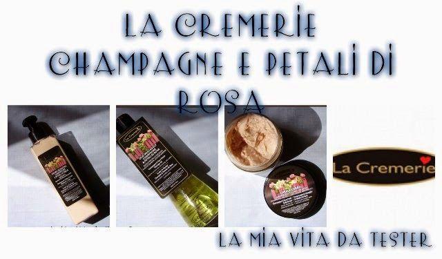La Mia Vita Da Tester: Review: La Cremerie Champagne e Petali di Rosa