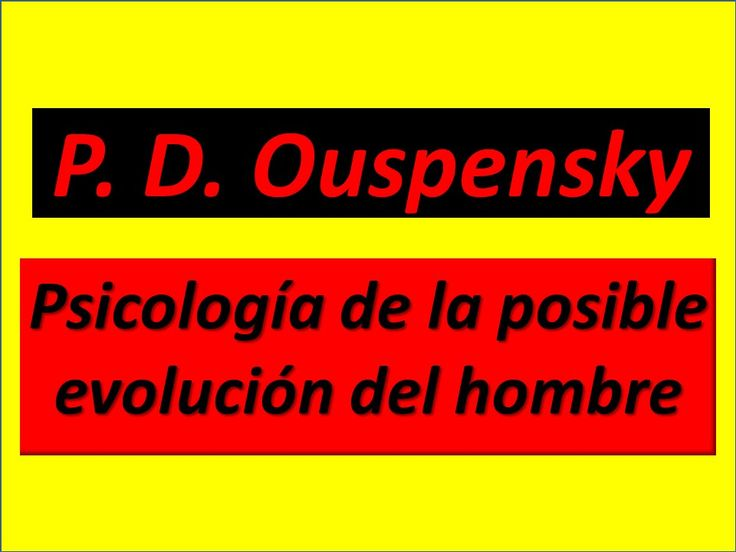 P. D. Ouspensky: Psicología de la posible evolución del hombre