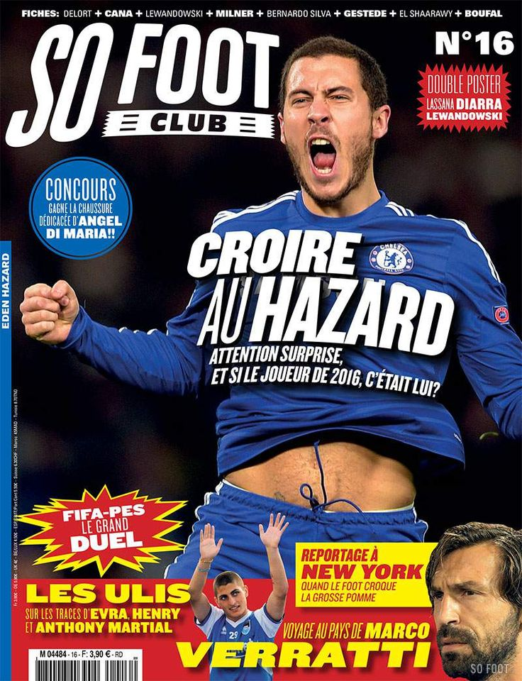 So foot club n° 16 : portrait de EDEN HAZARD/ SUR LES TRACES DE MARCO VERRATTI / INTERVIEW PHILLIP COCU / DOSSIER FIFA VS PES/ ...