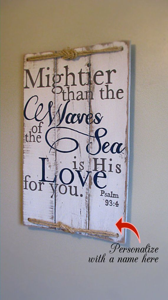 Psalm 93:4  **This sign is made once ordered and will ship in 6-8 weeks**  *copyrighted design, please be original and do not copy my original design*  Size: approx. 26h x 17 w.  Sign reads Mightier than the waves of the sea is His love for you  Letter color: Greige and Navy blue.  Board color: Distressed white.  Rope: The rope is tied in a figure 8 knot and attached to the top and bottom.  Your sign will come ready to hang with a wire across the back.  **Please read**Almost every sign in my…