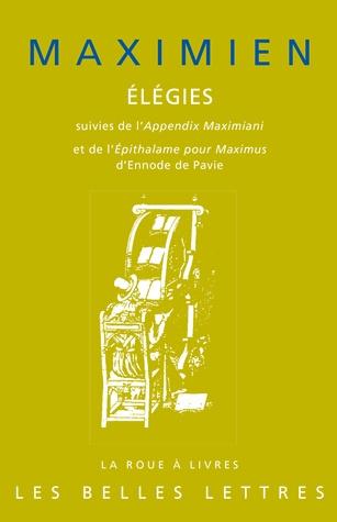 Maximien, Élégies. Suivies de l'Appendix Maximiani et de l'Épithalame pour Maximus d'Ennode de Pavie. Paru le 16/01/2013  Maximien est un poète bien mystérieux et fuyant, à l'image de son œuvre en perpétuel mouvement.  http://www.lesbelleslettres.com/livre/?GCOI=22510100613790#