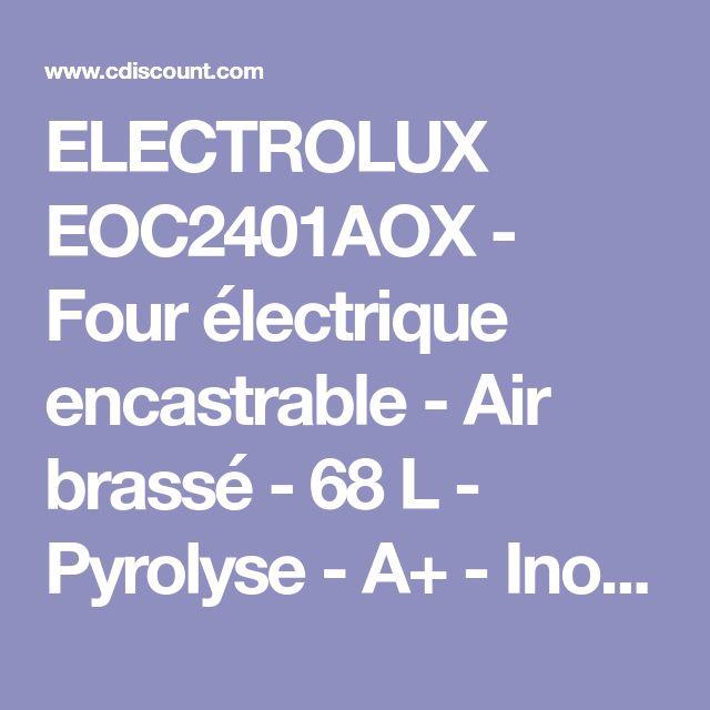 ELECTROLUX EOC2401AOX - Four électrique encastrable - Air brassé - 68 L - Pyrolyse - A+ - Inox anti trace - Achat / Vente four - Cdiscount