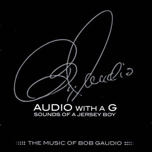 Audio with a G: Sounds of a Jersey Boy - The Music of Bob Gaudio [CD]