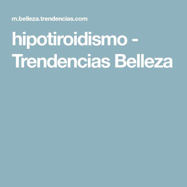 hipotiroidismo - Trendencias Belleza