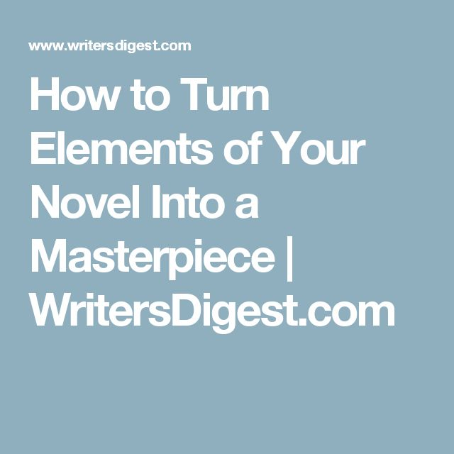 How to Turn Elements of Your Novel Into a Masterpiece