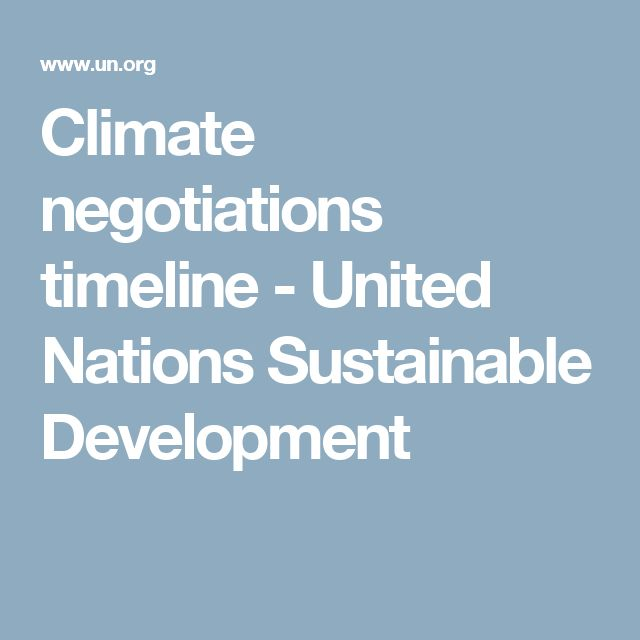 Climate negotiations timeline - United Nations Sustainable Development