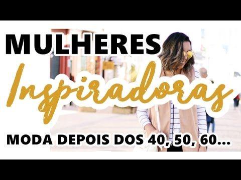 MODA DEPOIS DOS 40, 50, 60 | MULHERES INSPIRADORAS | CONSULTORIA DE IMAG...