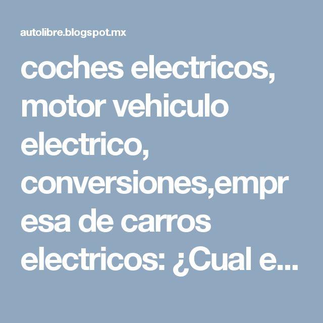 coches electricos, motor vehiculo electrico, conversiones,empresa de carros electricos: ¿Cual es el mejor motor para un vehículo eléctrico?.
