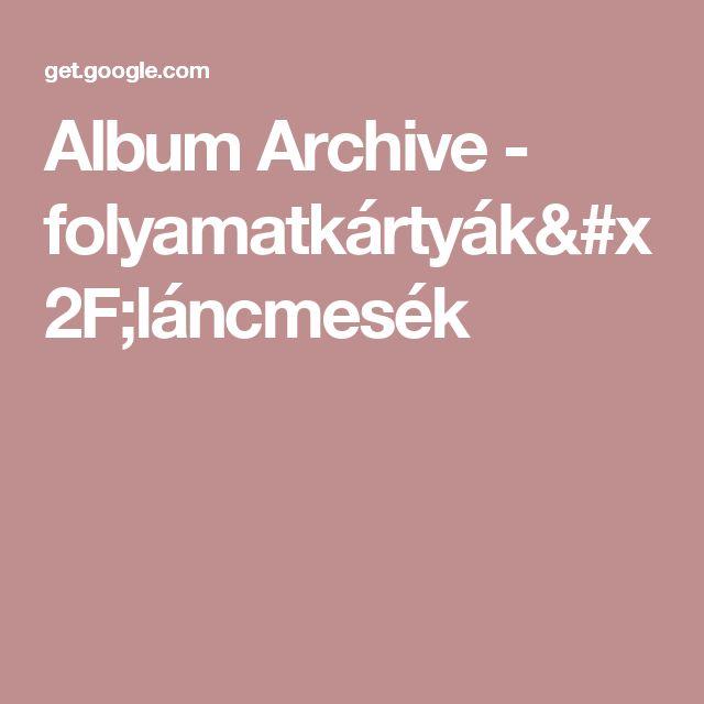 Album Archive - folyamatkártyák/láncmesék