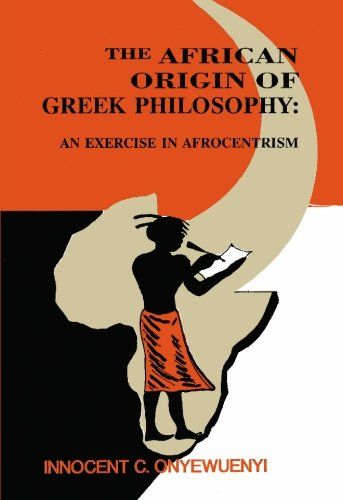 The African Origin of Greek Philosophy: An Exercise in Afrocentrism: Amazon.co.uk: Innocent C. Onyewuenyi: 9781419613050: Books