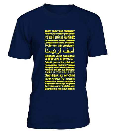 """# Sorry About Our President Anti-Trump .  This shirt is the perfect gift for any member of the resistance who also travels outside of their house! You may not always know the local language when you travel, but with this shirt you'll know you can apologize for the dumpster fire that is Trump.          How to place an order      Choose the model from the drop-down menu  Click on """"Buy it now""""  Choose the size and the quantity  Add your delivery address and bank details  And that's it!"""