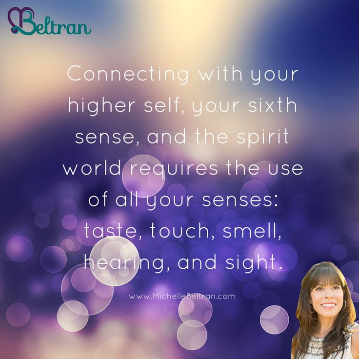Connecting with your higher self, your sixth sense, and the spirit world requires the use of all your senses: taste, touch, smell, hearing, and sight.