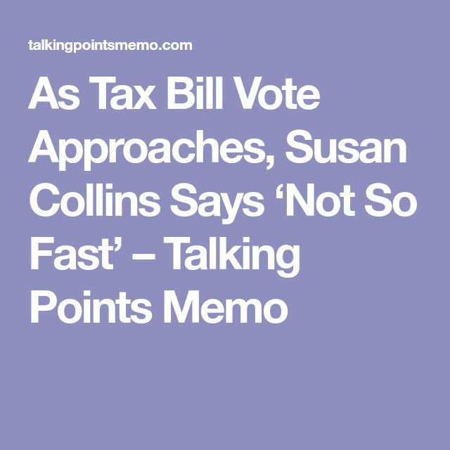 As Tax Bill Vote Approaches, Susan Collins Says 'Not So Fast' – Talking Points Memo