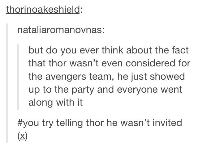 Thor was only there for Loki.. He's just taking care of his brother who crashed the party..  XD