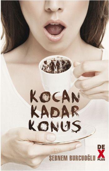 Kocan Kadar Konuş / Şebnem Burcuoğlu http://www.pttkitap.com/kitap/kocan-kadar-konus-p855124.html
