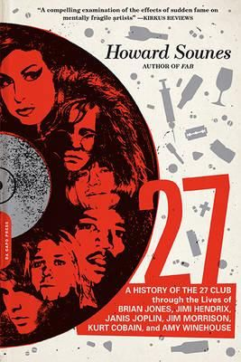 27, A History Of The 27 Club Through The Lives Of Brian Jones, Jimi Hendrix, Janis Joplin, Jim Morrison, Kurt Cobain, And Amy Winehouse By Howard Sounes, 9780306823688., Biographies
