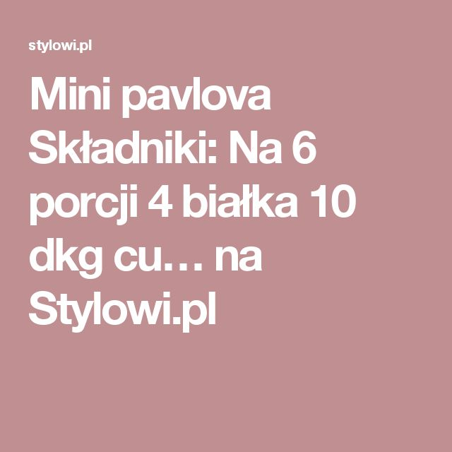 Mini pavlova  Składniki: Na 6 porcji 4 białka 10 dkg cu… na Stylowi.pl