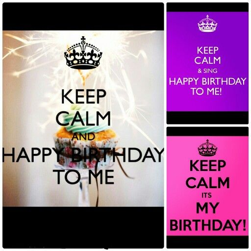 50 Happy Birthday To Me Quotes Images You Can Use: KEEP CALM AND HAPPY BIRYHDAY TO ME.. IM THE BIRTHDAY GIRL