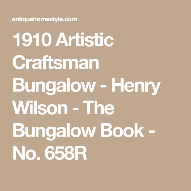 1910 Artistic Craftsman Bungalow - Henry Wilson - The Bungalow Book - No. 658R