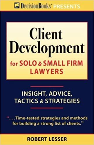 Client Development For Solo Small Firm Lawyers Insight Advice