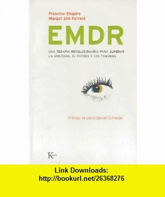 EMDR Una terapia revolucionaria para superar la ansiedad, el estres y los traumas (9788472456730) Francine Shapiro, Margot Silk Forrest, David Servan-Schreiber , ISBN-10: 8472456730  , ISBN-13: 978-8472456730 ,  , tutorials , pdf , ebook , torrent , downloads , rapidshare , filesonic , hotfile , megaupload , fileserve