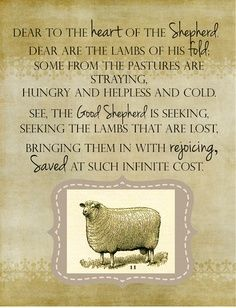 "JESUS IS THE GOOD SHEPHERD. WE ARE NEVER ALONE OR HELPLESS: ""I am the good shepherd; the good shepherd lays down His life for the sheep,"" John 10:11."