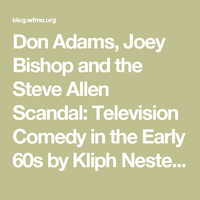 "Don Adams, Joey Bishop and the Steve Allen Scandal: Television Comedy in the Early 60s by Kliph Nesteroff - WFMUs Beware of the Blog Mel Brooks - ""Get Smart""  Steve Allen - Regis Filbin"