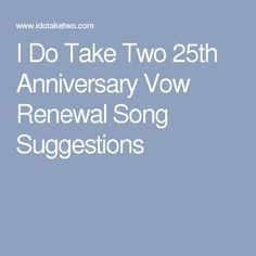 I Do Take Two 25th Anniversary Vow Renewal Song Suggestions