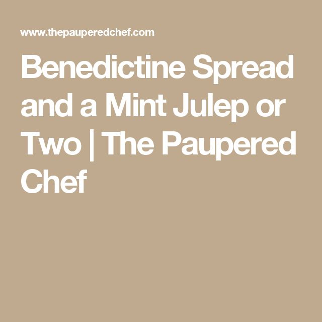Benedictine Spread and a Mint Julep or Two  | The Paupered Chef