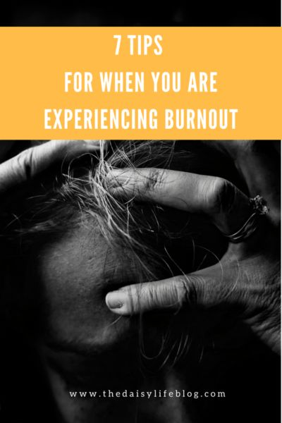 7 Tips for When You are Experiencing Burnout
