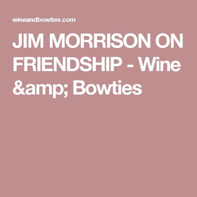 JIM MORRISON ON FRIENDSHIP - Wine & Bowties