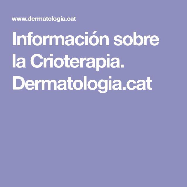 Información sobre la Crioterapia. Dermatologia.cat