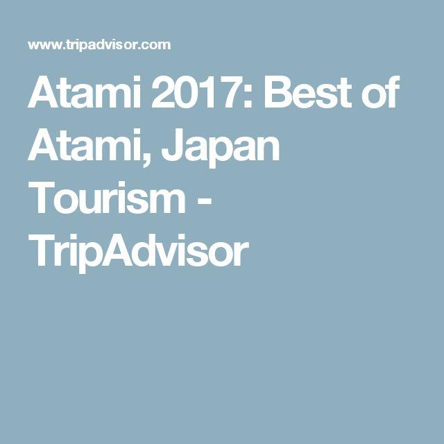 Atami 2017: Best of Atami, Japan Tourism - TripAdvisor