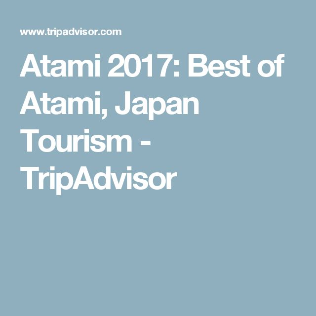 Atami 2017: Best of Atami, Japan Tourism - TripAdvisor