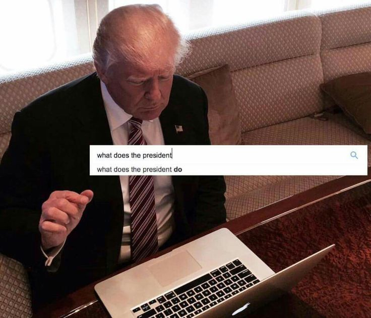 Searching online for 'what does the President do', cuz he sure doesn't know.